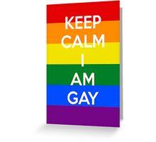 KEEP CALM I AM GAY Greeting Card