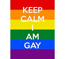 KEEP CALM I AM GAY Photographic Print