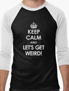Keep Calm and Let's Get Weird! Men's Baseball ¾ T-Shirt