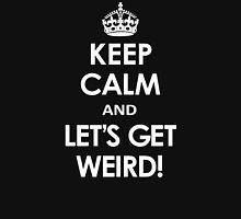Keep Calm and Let's Get Weird! Unisex T-Shirt
