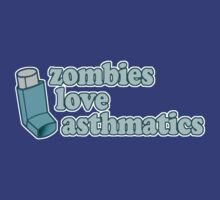Funny! Zombies Love Asthmatics by robotface
