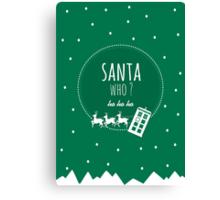 Santa Who ? Canvas Print