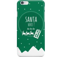 Santa Who ? iPhone Case/Skin