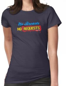 No Breasts No Requests Womens Fitted T-Shirt