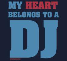 My Heart Belongs To A DJ by HOTDJGEAR