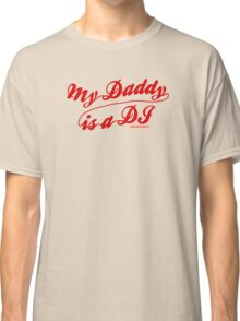 My Daddy Is A DJ Classic T-Shirt