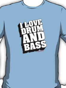 I Love Drum And Bass T-Shirt