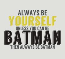 Be Yourself, unless you can be BATMAN! by TheMoultonator