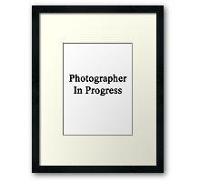 Photographer In Progress  Framed Print