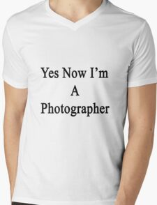 Yes Now I'm A Photographer  Mens V-Neck T-Shirt