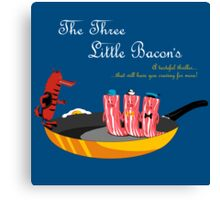 The Three Little Bacon's Canvas Print