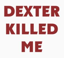 Dexter Killed Me by Alsvisions
