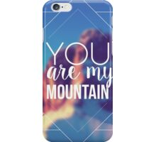 You Are My Mountain iPhone Case/Skin