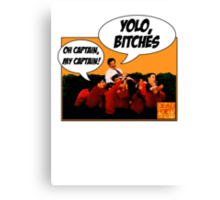 Dead Poets Society: YOLO, BITCHES Canvas Print