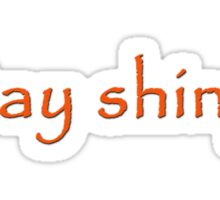 Stay shiny... Sticker