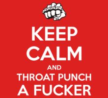 Keep Calm and throat punch a fucker (white) by artemisd