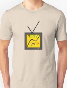 When Your TV Asks Why... T-Shirt