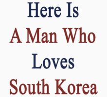 Here Is A Man Who Loves South Korea  by supernova23