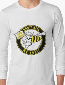 Don't Kill My Buzz. No GMO! Long Sleeve T-Shirt