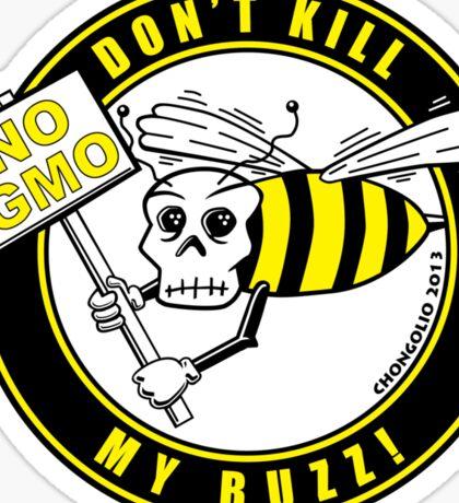 Dont Kill My Buzz. No GMO! Sticker
