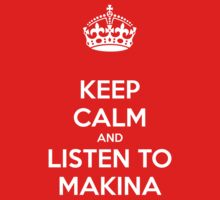 Keep Calm & Listen To Makina by codemanj94