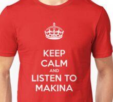 Keep Calm & Listen To Makina Unisex T-Shirt
