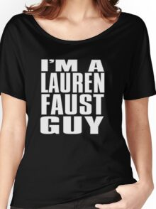 I'm A Lauren Faust Guy Women's Relaxed Fit T-Shirt