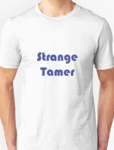 I'm gunna tame some sweet strange! Unisex T-Shirt