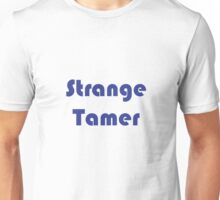 I'm gunna tame some sweet strange! Unisex T-Shirt