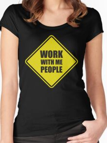Work With Me People Women's Fitted Scoop T-Shirt