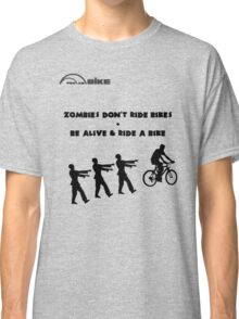 Cycling T Shirt - Zombies Don't Ride Bikes - Be Alive & Ride a Bike Classic T-Shirt