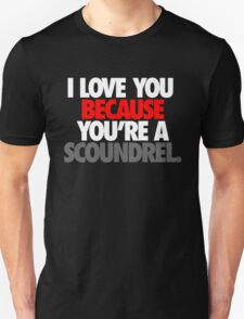 I LOVE YOU BECAUSE YOU'RE A SCOUNDREL. T-Shirt