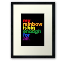 My rainbow is big enough for all. Framed Print
