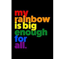 My rainbow is big enough for all. Photographic Print