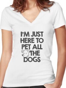 I Am just here to pet all the dogs Women's Fitted V-Neck T-Shirt