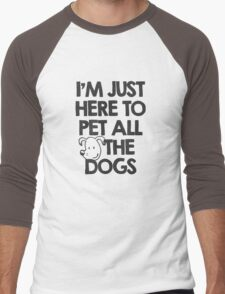 I Am just here to pet all the dogs Men's Baseball ¾ T-Shirt
