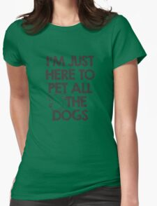 I Am just here to pet all the dogs Womens Fitted T-Shirt