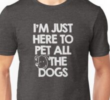 I Am just here to pet all the dogs Unisex T-Shirt
