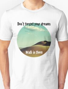 Don't forget your dreams, walk in them T-Shirt