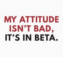 My Attitude Isn't Bad by vectorgalaxy