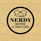 Nerd Before It Was Cool by superstarbing