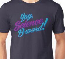 Science, B-word! Unisex T-Shirt