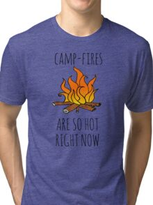 Camp-Fires are SO Hot Right Now Tri-blend T-Shirt
