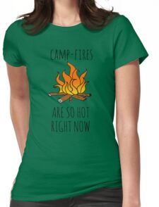 Camp-Fires are SO Hot Right Now Womens Fitted T-Shirt