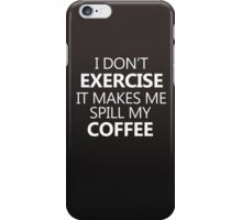 I don't exercise. It makes my coffee spill (white) iPhone Case/Skin