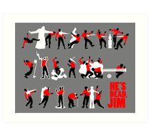 He's dead, Jim Art Print