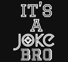 It's A JOKE, Bro [White] | FreshThreadShop.com by FreshThreadShop