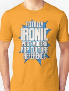 Totally Ironic Post-Modern Pop Culture Reference T-Shirt