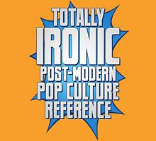 Totally Ironic Post-Modern Pop Culture Reference Unisex T-Shirt
