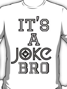 It's A JOKE, Bro | FreshThreadShop.com T-Shirt